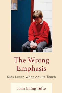 The Wrong Emphasis: Kids Learn What Adults Teach (Paperback)