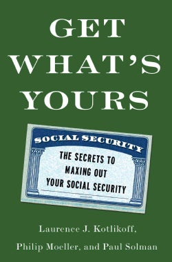 Get What's Yours: The Secrets to Maxing Out Your Social Security (Hardcover)