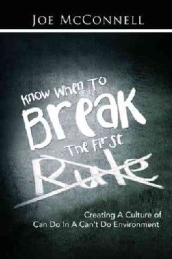 Know When to Break the First Rule: Creating a Culture of Can Do in a Cant Do Environment (Paperback)