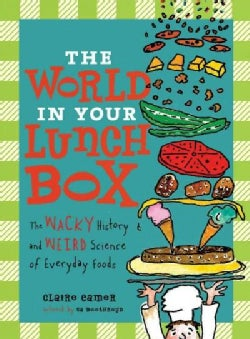 The World in Your Lunch Box: The Wacky History and Weird Science of Everyday Foods (Paperback)