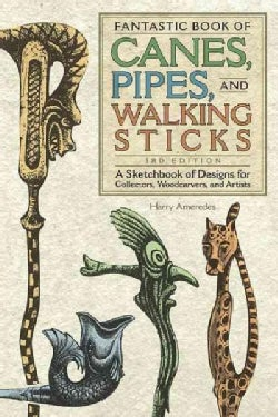Fantastic Book of Canes, Pipes and Walking Sticks: A Sketch Book of Designs for Collectors, Woodcarvers and Artists (Paperback)