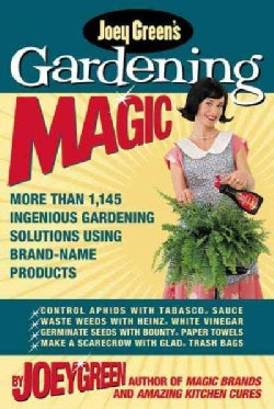 Joey Green's Gardening Magic: More Than 1,120 Ingenious Gardening Solutions Using Brand-Name Products (Paperback)