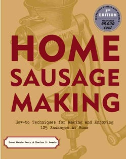Home Sausage Making: How-to Techniques for Making and Enjoying 100 Sausages at Home (Paperback)