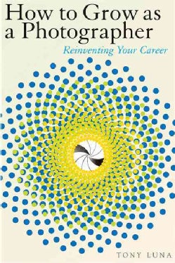 How to Grow As a Photographer: Reinventing Your Career (Paperback)