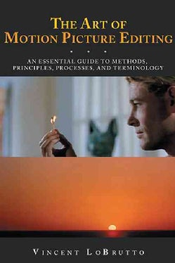 The Art of Motion Picture Editing: An Essential Guide to Methods, Principles, Processes, and Terminology (Paperback)
