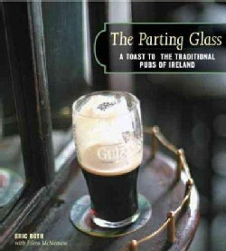 The Parting Glass: A Toast to the Traditional Pubs of Ireland (Hardcover)