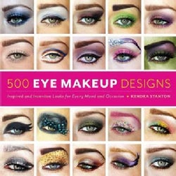 500 Eye Makeup Designs: Inspired and Inventive Looks for Mood and Occasion (Paperback)