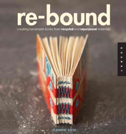 Re-bound: Creating Handmade Books from Recycled and Repurposed Materials (Paperback)