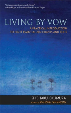 Living By Vow: A Practical Introduction to Eight Essential Zen Chants and Texts (Paperback)