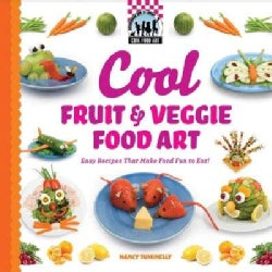 Cool Fruit & Veggie Food Art: Easy Recipes That Make Food Fun to Eat! (Hardcover)