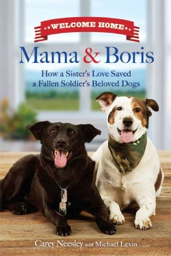 Welcome Home, Mama & Boris: How a Sister's Love Saved a Fallen Soldier's Beloved Dogs (Hardcover)