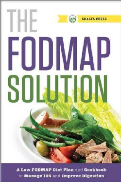 The FODMAP Solution: A Low-Fodmap Diet Plan and Cookbook to Manage IBS and Improve Digestion (Paperback)