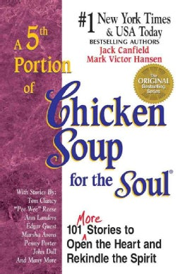 A 5th Portion of Chicken Soup for the Soul: More Stories to Open the Heart and Rekindle the Spirit (Paperback)