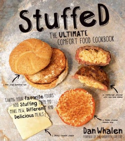 Stuffed: the Ultimate Comfort Food Cookbook: Taking Your Favorite Foods and Stuffing Them to Make New, Different ... (Paperback)