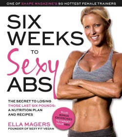 The Six Weeks to Sexy Abs Meal Plan: The Secret to Losing Those Last Six Pounds (Paperback)