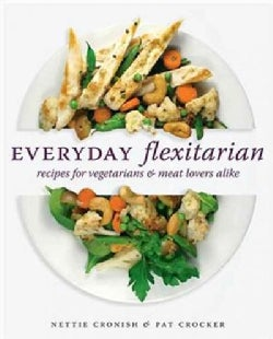 Everyday Flexitarian: Recipes for Vegetarians & Meat Lovers Alike (Paperback)