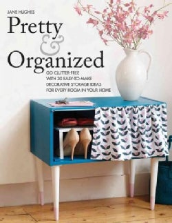 Pretty & Organized: Go Clutter-Free With 30 Easy-to-Make Decorative Storage Ideas for Every Room in Your Home (Paperback)