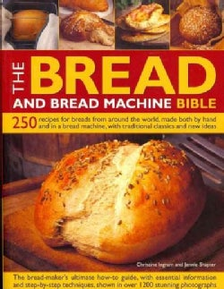 The Bread and Bread Machine Bible: 250 Recipes for Breads from Around the World, Made Both by Hand and in a Bread... (Paperback)