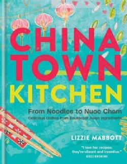 Chinatown Kitchen: From Noodles to Nuoc Cham: Delicious Dishes from Southeast Asian Ingredients (Hardcover)