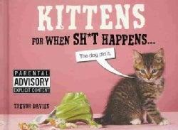 Kittens for When Sh*t Happens (Hardcover)