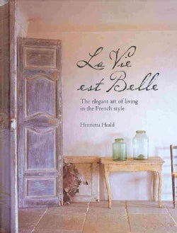 La Vie est Belle: The Elegant Art of Living in the French Style (Hardcover)