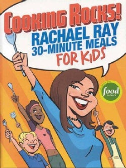 Cooking Rocks!: Rachael Ray's 30-minute Meals For Kids (Spiral bound)