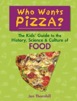 Who Wants Pizza?: The Kids' Guide to the History, Science and Culture of Food (Paperback)