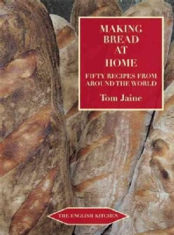 Making Bread at Home: Aroma, Goodness, and Recipes (Paperback)