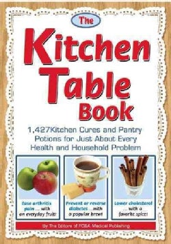 The Kitchen Table Book: 1,427 Kitchen Cures and Pantry Potions for Just About Every Health and Household Problem (Paperback)