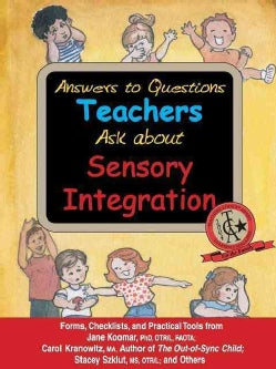 Answers to Questions Teachers Ask About Sensory Integration: Forms, Checklists, and Practical Tools for Teachers ... (Paperback)