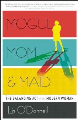 Mogul, Mom, & Maid: The Balancing Act of the Modern Woman (Hardcover)
