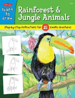 Learn to Draw Rainforest & Jungle Animals: Learn to Draw and Color 21 Different Exotic Creatures, Step by Easy St... (Hardcover)