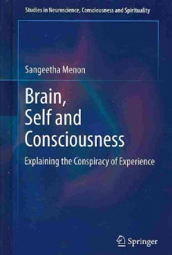 Brain, Self and Consciousness: Explaining the Conspiracy of Experience (Hardcover)