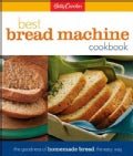 Betty Crocker&#39;s Best Bread Machine Cookbook: The Goodness of Homemade Bread the Easy Way (Spiral bound)