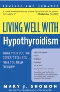 Living Well With Hypothyroidism: What Your Doctor Doesn&#39;t Tell You....that You Need To Know (Paperback)