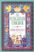 The Hungarian Cookbook: The Pleasures of Hungarian Food and Wine (Paperback)