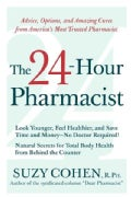 The 24-Hour Pharmacist: Advice, Options, and Amazing Cures from America&#39;s Most Trusted Pharmacist (Paperback)
