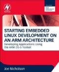 Starting Embedded Linux Development on an Arm Architecture: Developing Applications Using the Arm Ds-5 Toolset (Paperback)