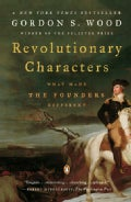 Revolutionary Characters: What Made the Founders Different (Paperback)