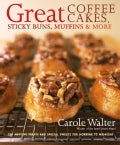 Great Coffee Cakes, Sticky Buns, Muffins & More: 200 Anytime Treats and Special Sweets for Morning to Midnight (Hardcover)