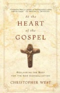 At the Heart of the Gospel: Reclaiming the Body for the New Evangelization (Paperback)