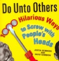 Do Unto Others: 1,000 Hilarious Ways to Screw With People's Heads (Paperback)