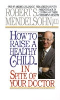 How to Raise a Healthy Child: In Spite of Your Doctor (Paperback)