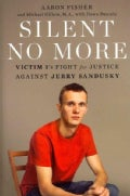 Silent No More: Victim 1's Fight for Justice Against Jerry Sandusky (Hardcover)