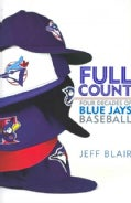 Full Count: Four Decades of Blue Jays Baseball (Hardcover)