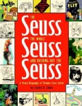 The Seuss, the Whole Seuss and Nothing but the Seuss: A Visual Biography of Theodor Seuss Geisel (Hardcover)