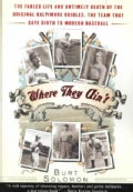 Where They Ain't: The Fabled Life and Untimely Death of the Original Baltimore Orioles, the Team That Gave Birth ... (Paperback)