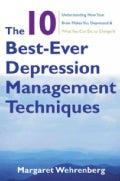 The 10 Best-Ever Depression Management Techniques: Understanding How Your Brain Makes You Depressed &amp; What You Ca... (Paperback)