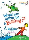 Would You Rather Be a Bullfrog? (Hardcover)