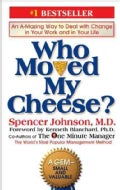 Who Moved My Cheese?: An Amazing Way to Deal With Change in Your Work and in Your Life (Hardcover)